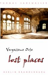 Vergessene Orte - lost places (Thomas Sadewasser)