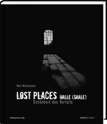 Lost Places Bildband Halle (Saale) | Marc Mielzarjewicz