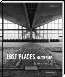 Lost Places Bildband Magdeburg | Marc Mielzarjewicz