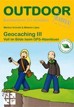 Geocaching III Voll im Bilde beim GPS-Abenteuer Buch